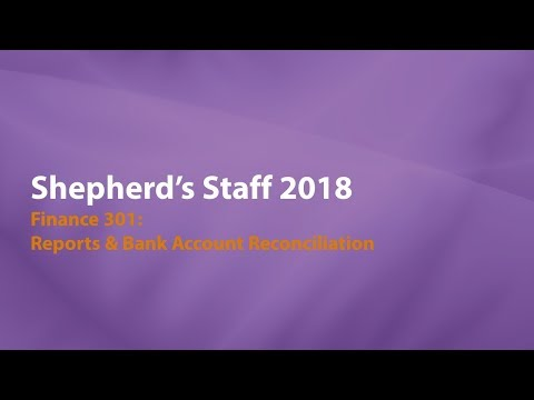 Shepherd's Staff: Finance 301 - Advanced Reports and Bank Account Reconciliation