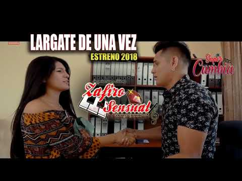 LARGATE DE UNA VEZ - ZAFIRO SENSUAL (ESTRENO 2018) AUDIO OFICIAL HD.