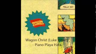 Wagon Christ (Luke Vibert) - Piano Playa Hata