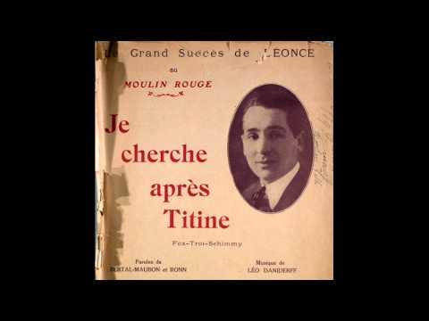 Léonce - Je cherche après Titine (Léo Daniderff)