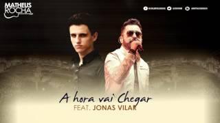 A Hora Vai Chegar - Matheus Rocha PART. JONAS VILAR (Áudio Oficial)
