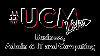 #UCMLive - Business, Admin & IT and Computing