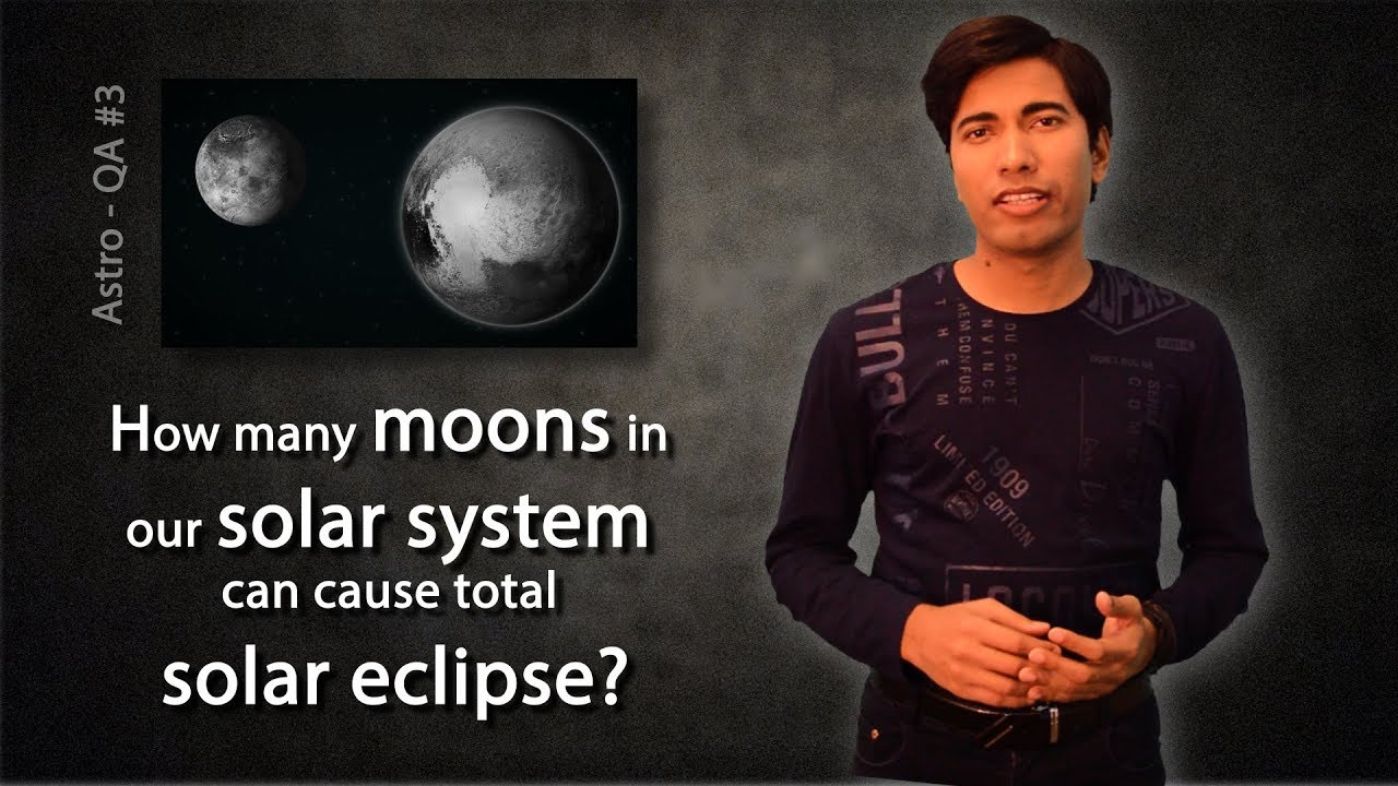 Astro-QA #3 : How many moons in our solar system can cause total solar eclipse?
