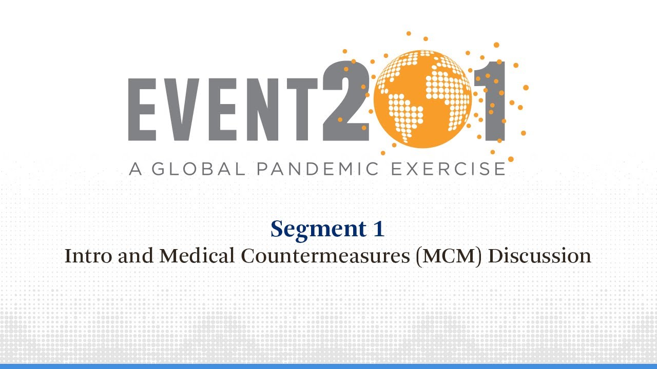 Event 201 Pandemic Exercise: Segment 1, Intro and Medical Countermeasures (MCM) Discussion