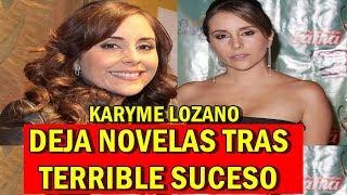 Karyme Lozano DEJO LAS TELENOVELAS tras TERRIBLE SUCESO que CAMBIÓ su VIDA