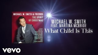 Michael W. Smith - What Child Is This (Lyric Video) ft. Martina McBride