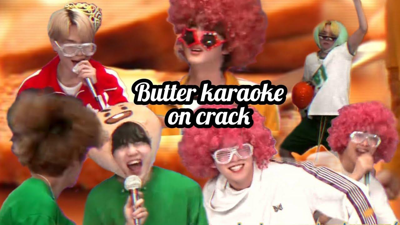 bts butter in karaoke but crazier (butter on crack)