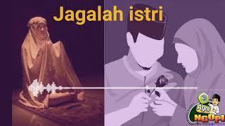 Jagalah istri, dari lagu jagalah hati KH AA GYM. lirik yang harus disimak suami istri