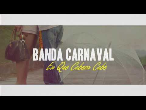 EN QUE ME CABEZA CABE-LETRA BANDA CARNAVAL