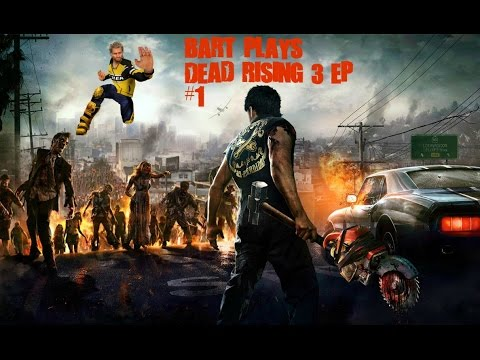 Bart Plays Deadrising 3 apocalypse edition #1  