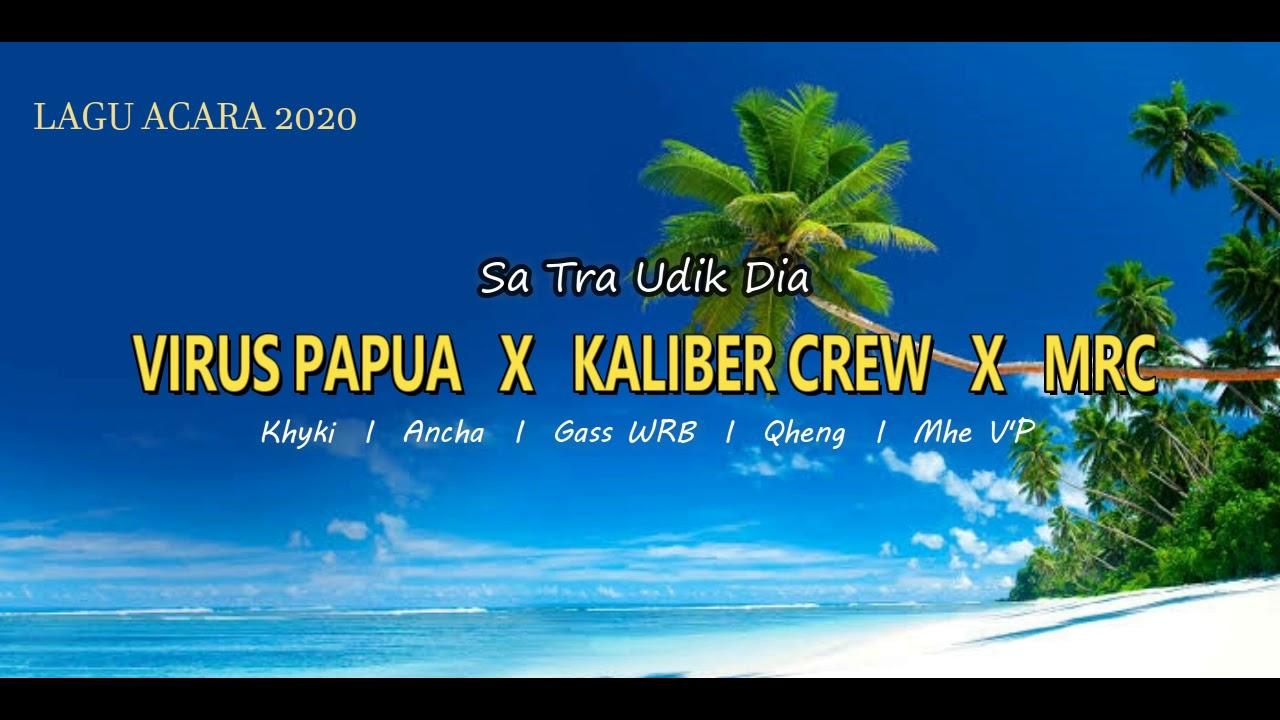 VIRUS PAPUA__Sa Tra Udik Dia X KALIBER CREW X MRC__(Lagu Acara 2020)