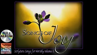 Scripture Songs For Worship Vol 5 - SONGS OF JOY 2014 (Christian Praise Worship Full Album)