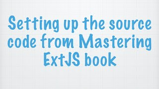 Setting up the source code from Mastering ExtJS book