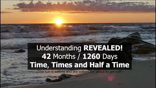 Understanding REVEALED! 42 Months / 1260 Days / Time Times and Half a Time