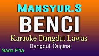Download Lagu BENCI - Mansyur S - Karaoke Dangdut Lawas - Nada Pria mp3