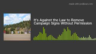 It's Against the Law to Remove Campaign Signs Without Permission