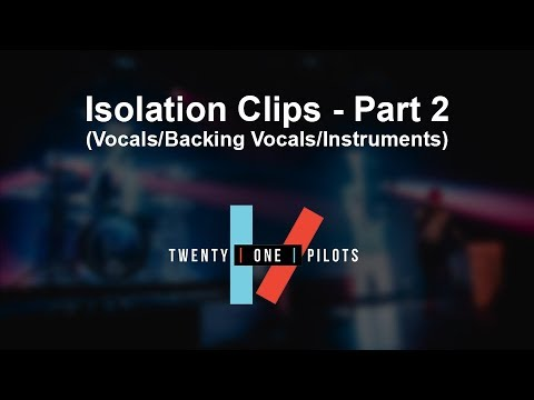 twenty one pilots - Isolation Clips - Part 2 (Vocals/Backing Vocals/Instruments)