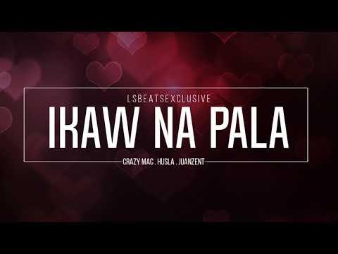 Ikaw Na Pala - Crazymac, Husla & Juanzent (LS Beats Exclusive)