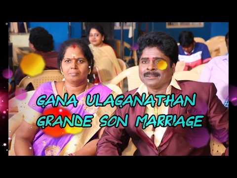 GANA ULAGANATHAN SON MARRIAGE  MOMENTS