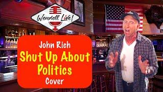 [John Rich] Shut Up About Politics Cover (Wendell Live!)