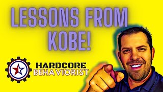 Hardcore Behaviorist | Lessons from Kobe!