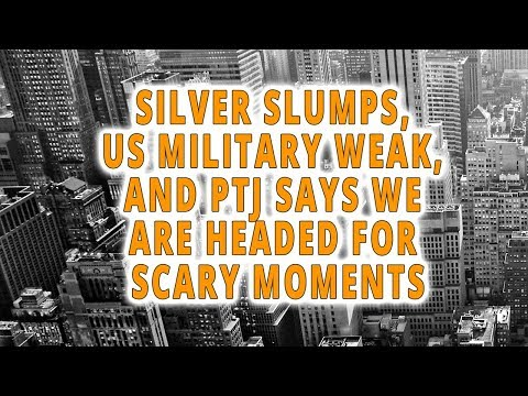 Silver Slumps, US Military Weak, and PTJ Says We Are headed For Scary Moments