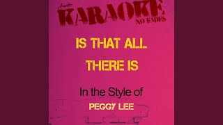 Is That All There Is (In the Style of Peggy Lee) (Karaoke Version)