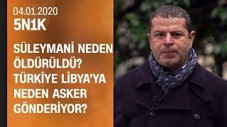 Kasım Süleymani kimdi, neden öldürüldü? Türkiye Libya'ya neden asker gönderiyor? - 5N1K 04.01.2020