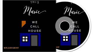 Roy Jazz Grant - This Music We Call House (Roy's Ivory Tickler Mix)