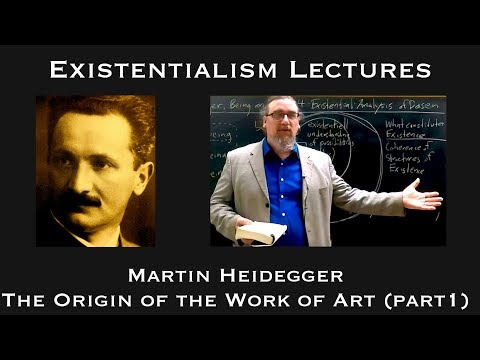 Existentialism:  Martin Heidegger, The Origin of the Work of Art (part 1)