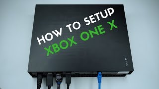 How To  Setup Your Xbox One X: From Start To Finish