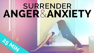 Yoga For Anxiety Anger Yoga To Surrender Calm Down
