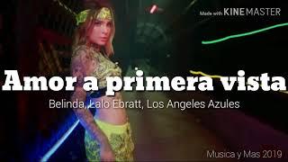 AMOR A PRIMERA VISTA - BELINDA, LALO EBRATT, LOS ANGELES AZULES (LETRA)