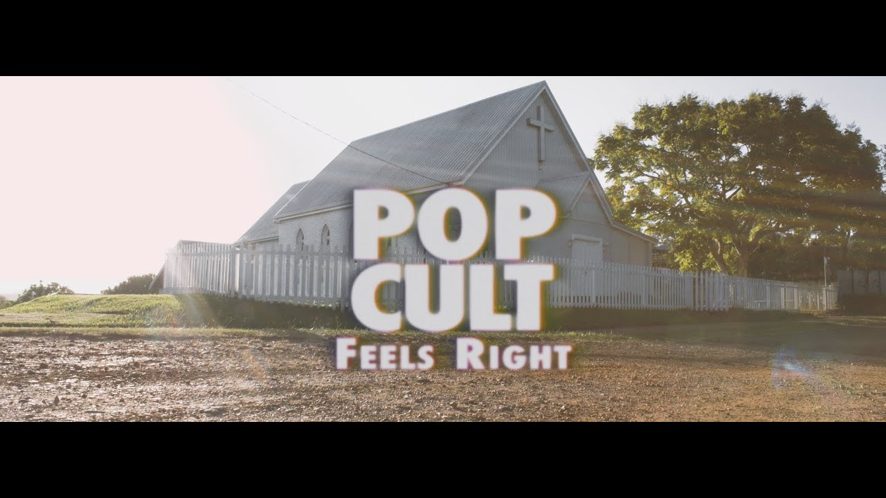 POP CULT - FEELS RIGHT (OFFICIAL VIDEO)