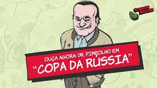 Doutor Pimpolho - Copa Da Rússia