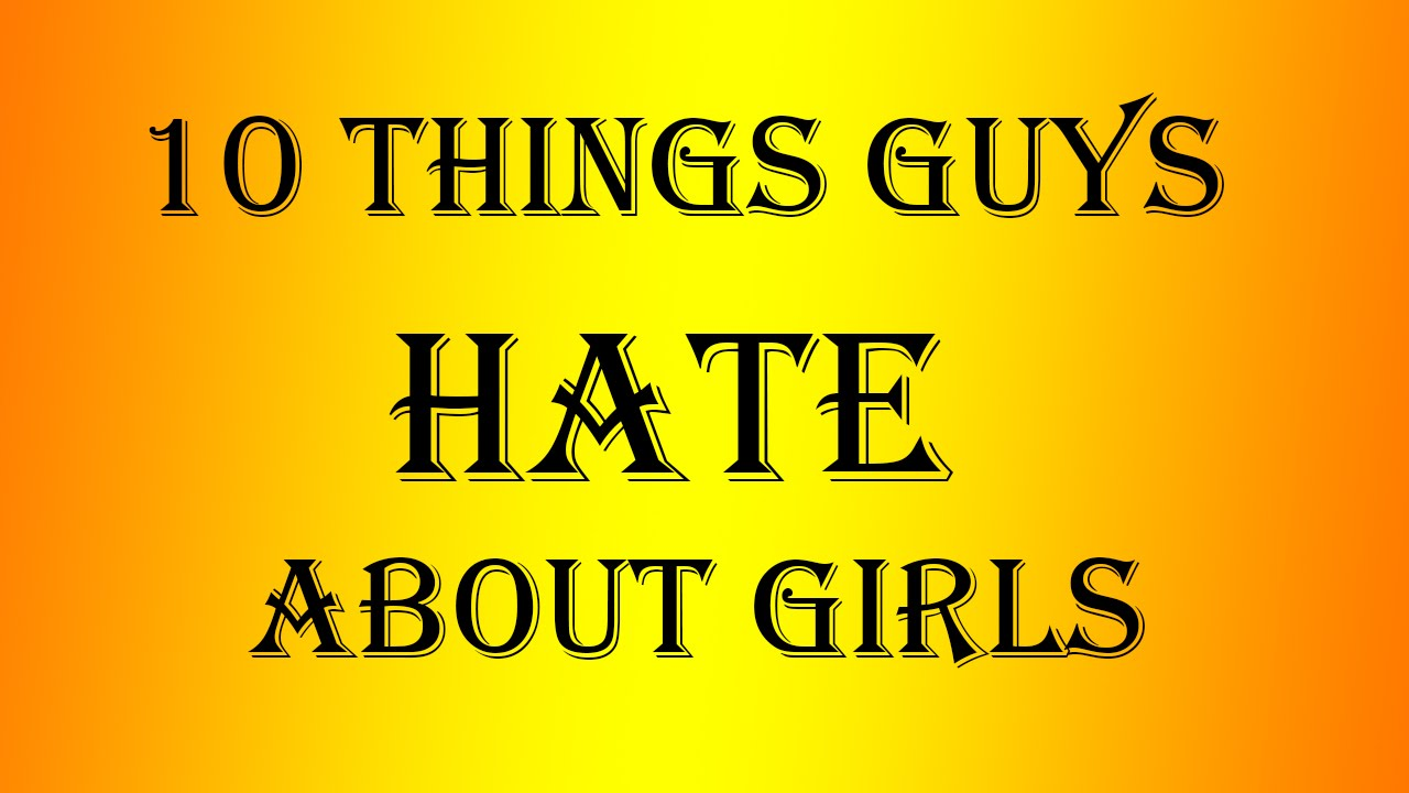 Guys Hate Do What That Girls
