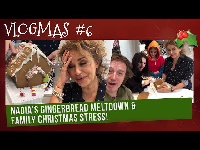 VLOGMAS (2018) #6 - Nadias GINGERBREAD MELTDOWN & FAMILY CHRISTMAS STRESS!