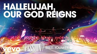 Passion - Hallelujah, Our God Reigns (Live/Audio) ft. Brett Younker