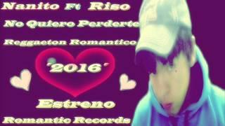 Nanito Ft Riso - No Quiero Perderte - Reggaeton Romantico 2016