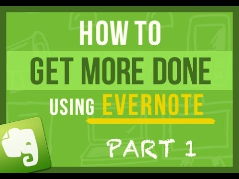 Evernote Tips: How To Get More Done Using Evernote and Have Peace of Mind Every Single Day Part 1/4