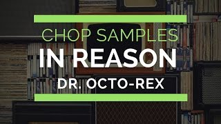 How to Chop Samples in Reason with Dr Octo Rex