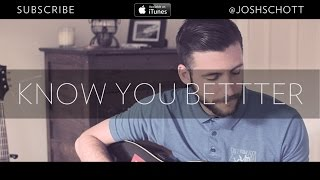 Josh Schott - Know You Better (original)