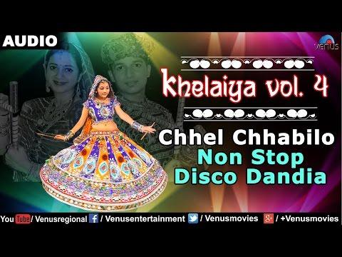 Khelaiya - Vol.4 : Chhel Chhabilo - Non Stop Disco Dandiya | New Gujarati Garba Songs