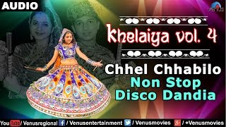 Khelaiya - Vol-4 : Chhel Chhabilo - Non Stop Disco Dandia || Gujarati Garba Songs