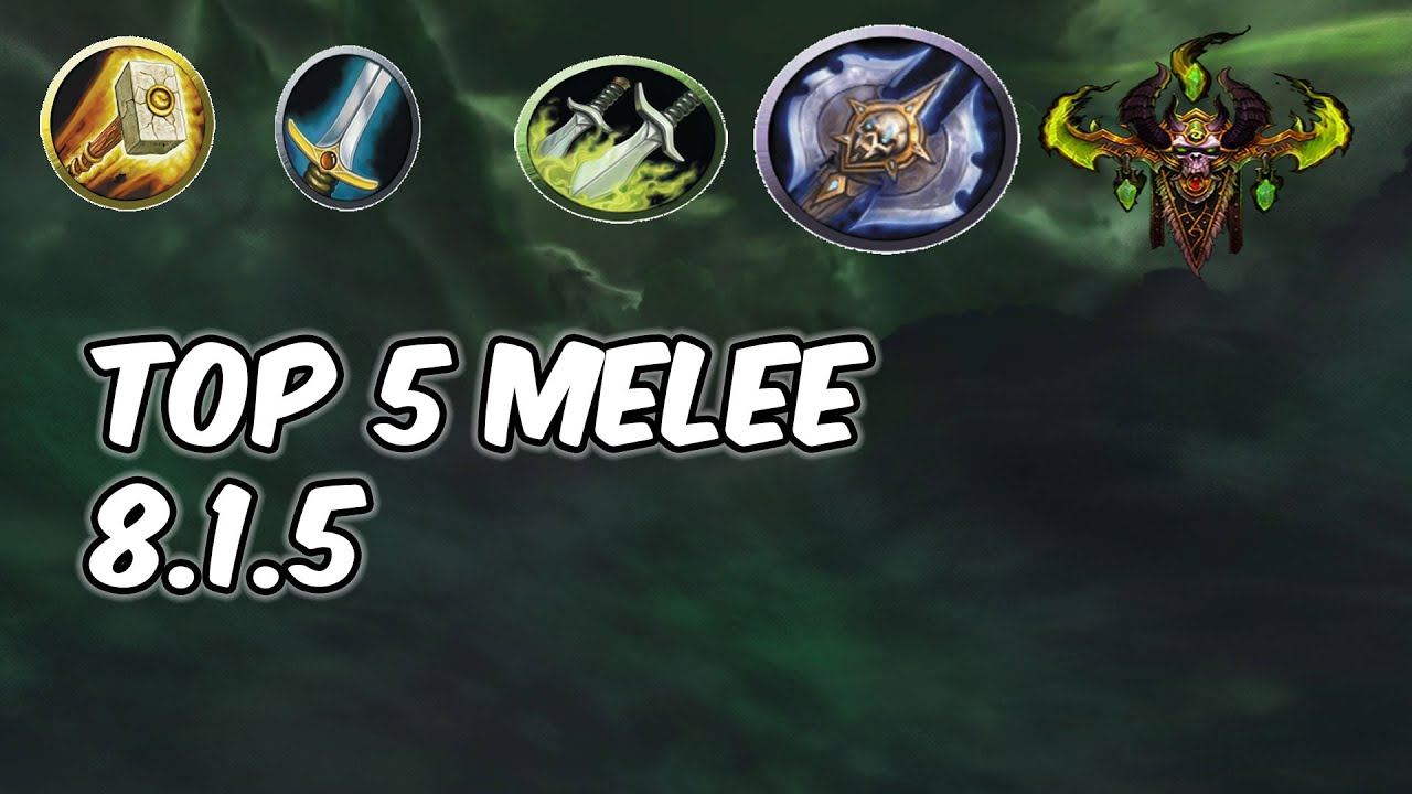 Top 5 Melee In 8 1 5 - WoW BFA Discussion