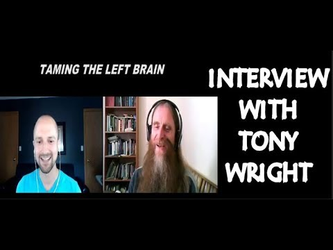 Taming The Left Brain - Interview With Tony Wright MUST SEE