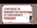 5 Metrics to Measure the Success of Your Brand's Podcast | B2B Marketing School: Episode 8