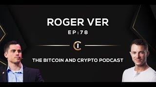 Ep 78: Roger Ver - Coronavirus, The Economy, & Crypto