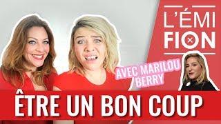 COMMENT ÊTRE UN BON COUP ?! — L'Émifion ft. Marilou Berry