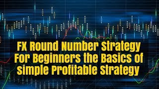 Forex Round Number Strategy Beginners Basics a Simple Strategy that Works